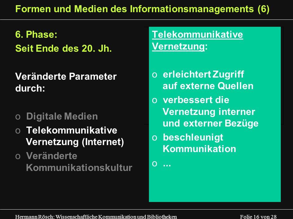 Hermann Rösch: Wissenschaftliche Kommunikation und Bibliotheken Folie 16 von 28 Formen und Medien des Informationsmanagements (6) 6. Phase: Seit Ende