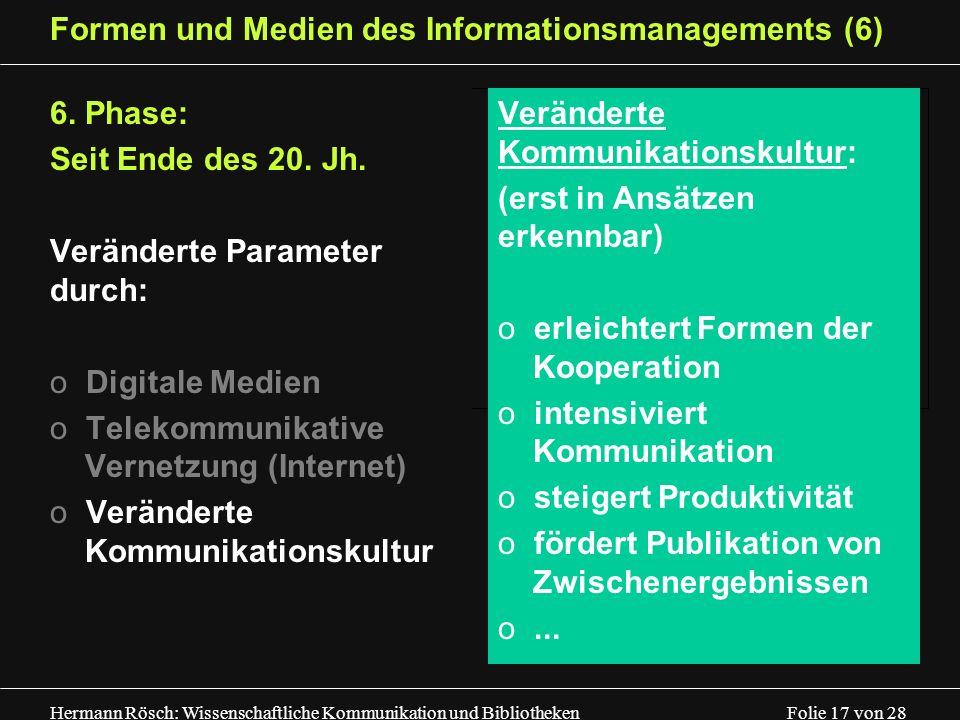 Hermann Rösch: Wissenschaftliche Kommunikation und Bibliotheken Folie 17 von 28 Formen und Medien des Informationsmanagements (6) 6. Phase: Seit Ende