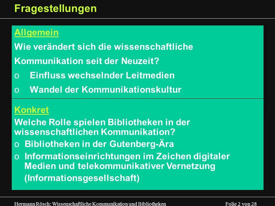 Hermann Rösch: Wissenschaftliche Kommunikation und Bibliotheken Folie 2 von 28 Fragestellungen Konkret Welche Rolle spielen Bibliotheken in der wissen