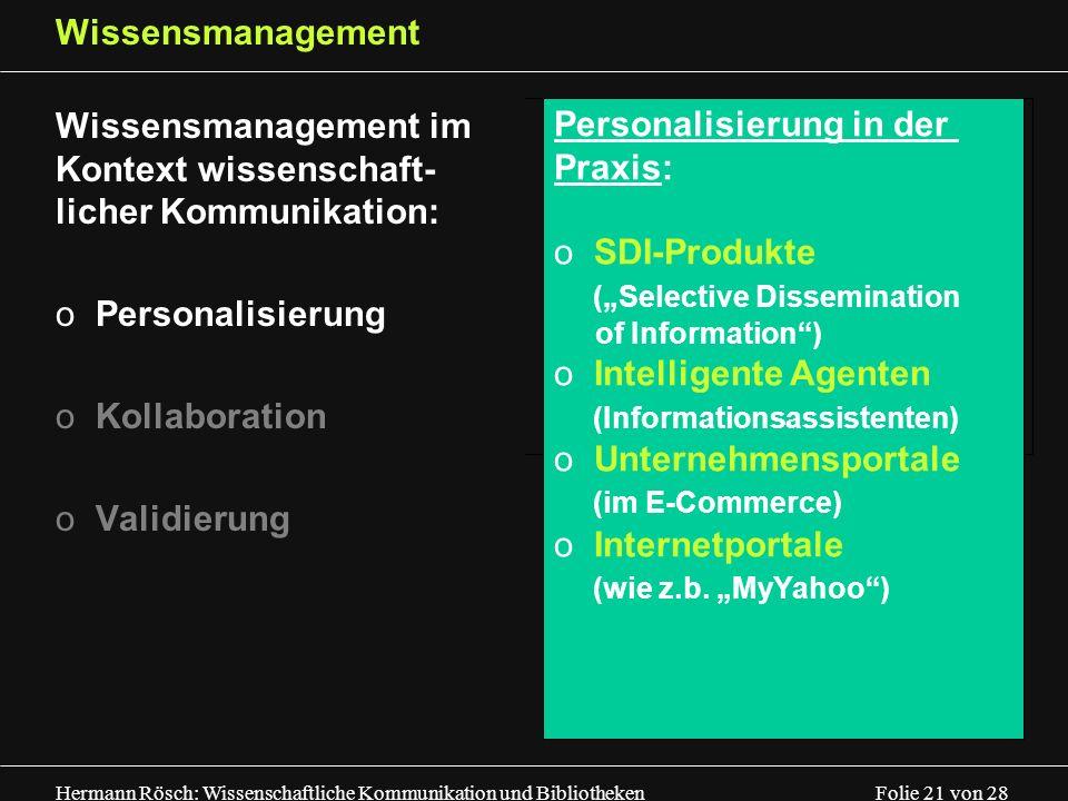 Hermann Rösch: Wissenschaftliche Kommunikation und Bibliotheken Folie 21 von 28 Wissensmanagement Wissensmanagement im Kontext wissenschaft- licher Ko