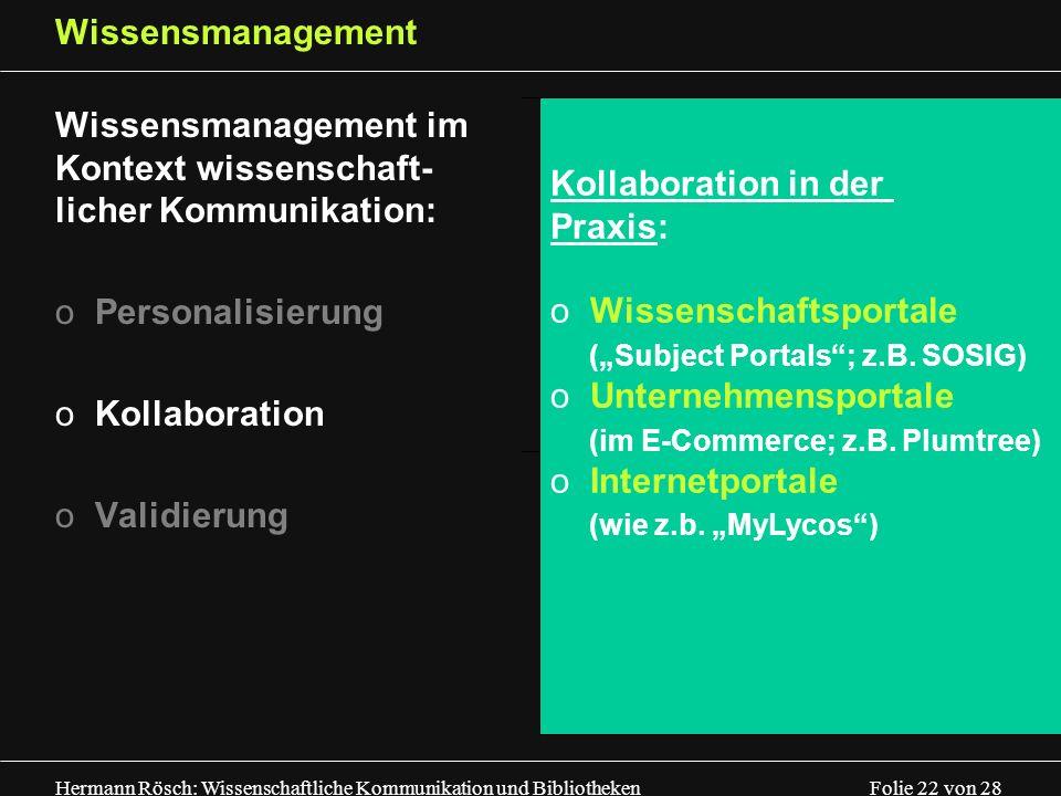 Hermann Rösch: Wissenschaftliche Kommunikation und Bibliotheken Folie 22 von 28 Wissensmanagement Wissensmanagement im Kontext wissenschaft- licher Ko