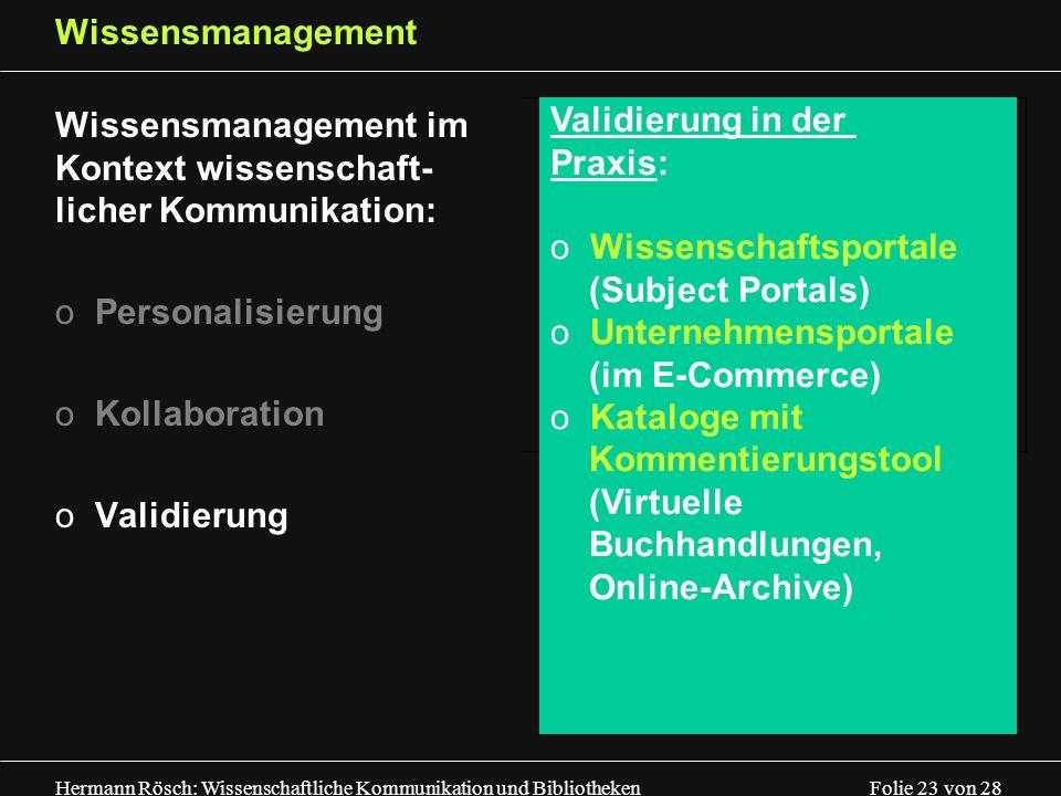 Hermann Rösch: Wissenschaftliche Kommunikation und Bibliotheken Folie 23 von 28 Wissensmanagement Wissensmanagement im Kontext wissenschaft- licher Ko
