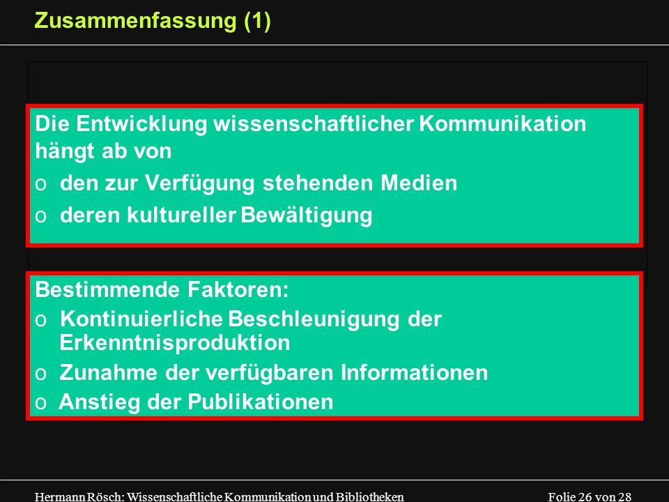 Hermann Rösch: Wissenschaftliche Kommunikation und Bibliotheken Folie 26 von 28 Zusammenfassung (1) Die Entwicklung wissenschaftlicher Kommunikation h