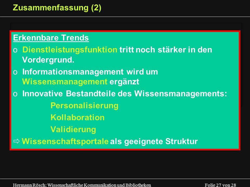 Hermann Rösch: Wissenschaftliche Kommunikation und Bibliotheken Folie 27 von 28 Zusammenfassung (2) Erkennbare Trends o Dienstleistungsfunktion tritt