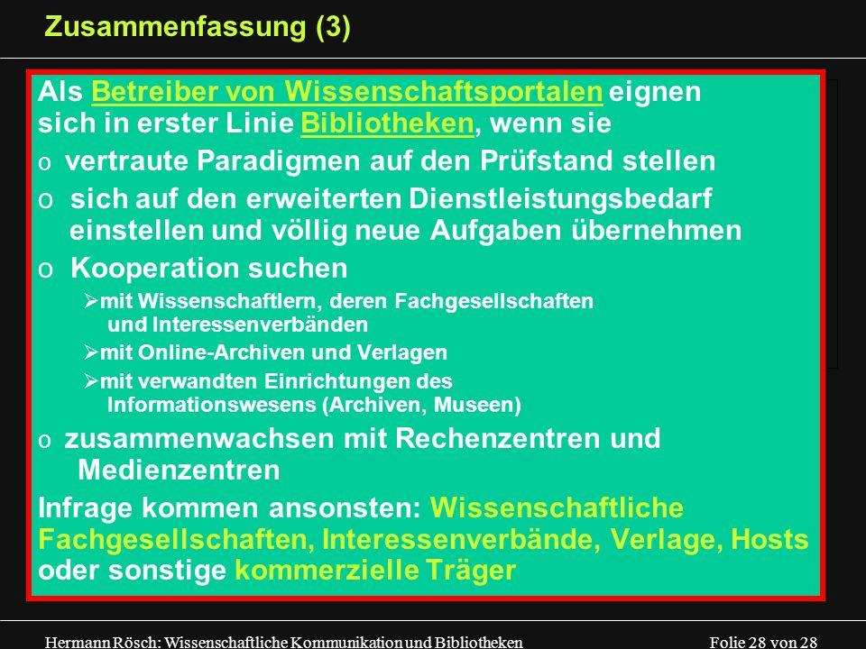 Hermann Rösch: Wissenschaftliche Kommunikation und Bibliotheken Folie 28 von 28 Zusammenfassung (3) Als Betreiber von Wissenschaftsportalen eignen sic
