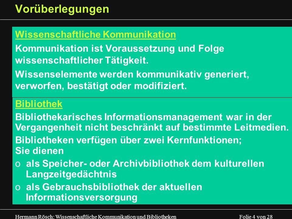 Hermann Rösch: Wissenschaftliche Kommunikation und Bibliotheken Folie 15 von 28 Formen und Medien des Informationsmanagements (6) 6.