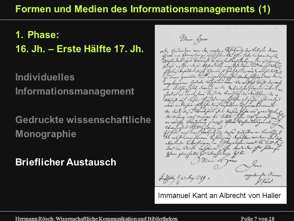 Hermann Rösch: Wissenschaftliche Kommunikation und Bibliotheken Folie 7 von 28 Formen und Medien des Informationsmanagements (1) 1.Phase: 16. Jh. – Er