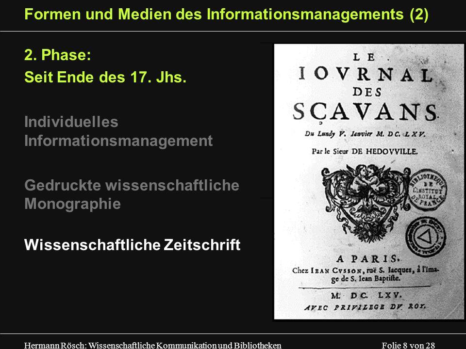 Hermann Rösch: Wissenschaftliche Kommunikation und Bibliotheken Folie 8 von 28 Formen und Medien des Informationsmanagements (2) 2. Phase: Seit Ende d