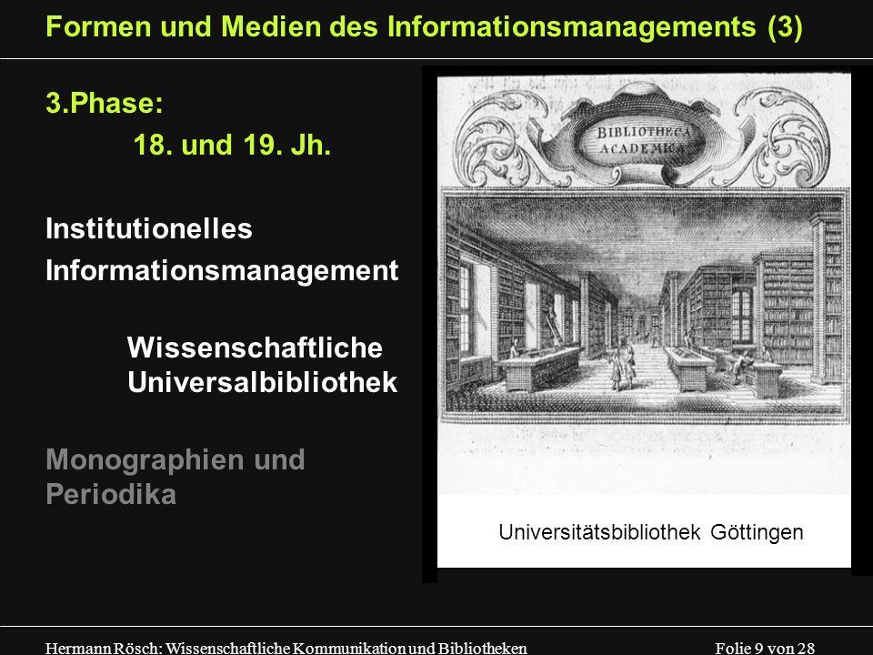 Hermann Rösch: Wissenschaftliche Kommunikation und Bibliotheken Folie 9 von 28 Formen und Medien des Informationsmanagements (3) 3.Phase: 18. und 19.