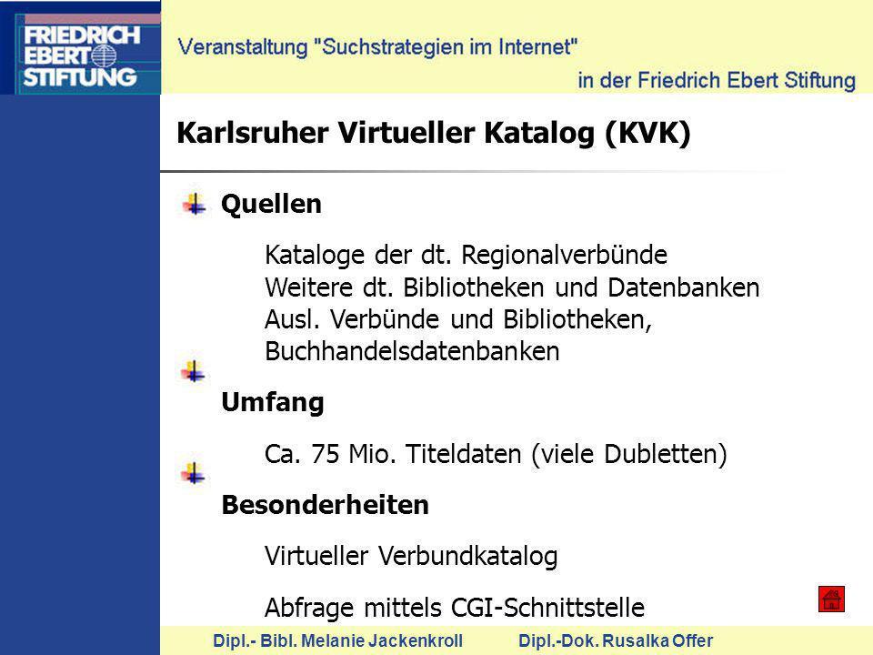 Dipl.- Bibl. Melanie Jackenkroll Dipl.-Dok. Rusalka Offer Karlsruher Virtueller Katalog (KVK) Quellen Kataloge der dt. Regionalverbünde Weitere dt. Bi