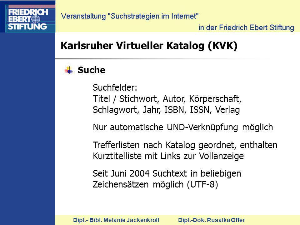 Dipl.- Bibl. Melanie Jackenkroll Dipl.-Dok. Rusalka Offer Karlsruher Virtueller Katalog (KVK) Suche Suchfelder: Titel / Stichwort, Autor, Körperschaft