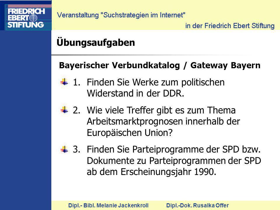 Dipl.- Bibl. Melanie Jackenkroll Dipl.-Dok. Rusalka Offer Übungsaufgaben Bayerischer Verbundkatalog / Gateway Bayern 1.Finden Sie Werke zum politische
