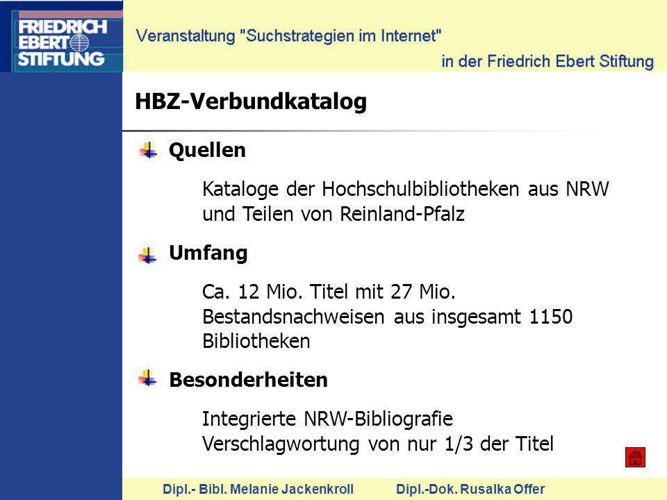 Dipl.- Bibl. Melanie Jackenkroll Dipl.-Dok. Rusalka Offer HBZ-Verbundkatalog Quellen Kataloge der Hochschulbibliotheken aus NRW und Teilen von Reinlan