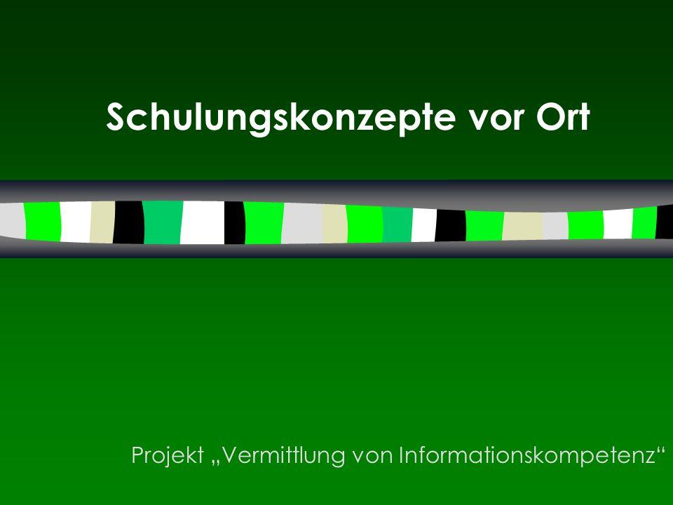 Schulungskonzepte vor Ort Projekt Vermittlung von Informationskompetenz