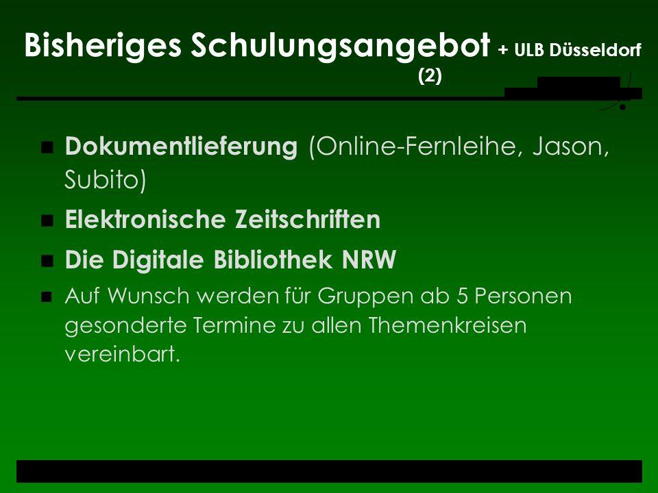 Bisheriges Schulungsangebot + ULB Düsseldorf (2) Dokumentlieferung (Online-Fernleihe, Jason, Subito) Elektronische Zeitschriften Die Digitale Biblioth