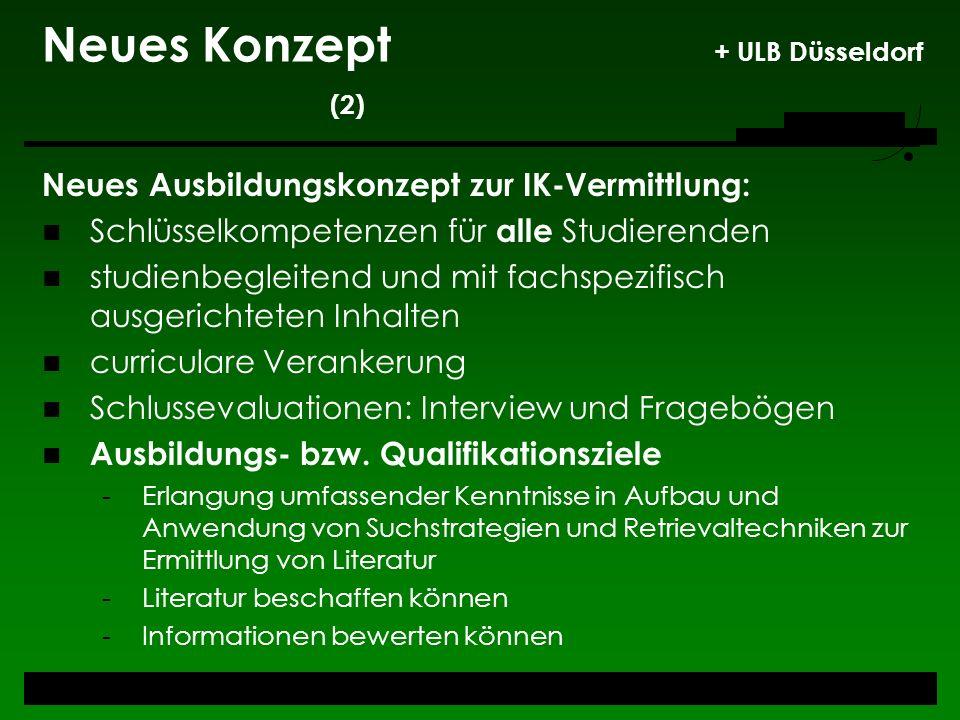 Neues Konzept + ULB Düsseldorf (2) Neues Ausbildungskonzept zur IK-Vermittlung: Schlüsselkompetenzen für alle Studierenden studienbegleitend und mit f