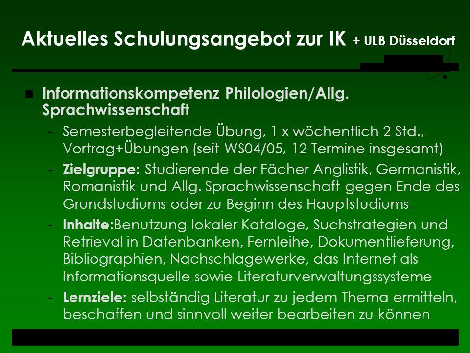 Aktuelles Schulungsangebot zur IK + ULB Düsseldorf Informationskompetenz Philologien/Allg. Sprachwissenschaft -Semesterbegleitende Übung, 1 x wöchentl
