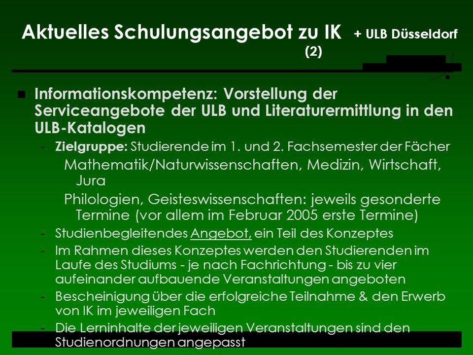 Aktuelles Schulungsangebot zu IK + ULB Düsseldorf (2) Informationskompetenz: Vorstellung der Serviceangebote der ULB und Literaturermittlung in den UL