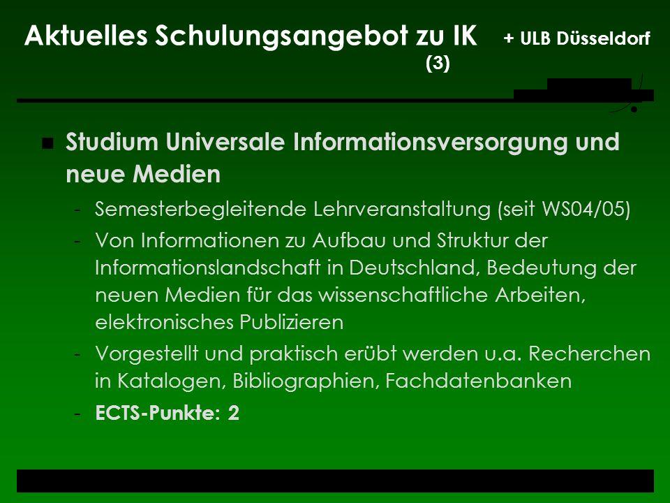 Aktuelles Schulungsangebot zu IK + ULB Düsseldorf (3) Studium Universale Informationsversorgung und neue Medien -Semesterbegleitende Lehrveranstaltung