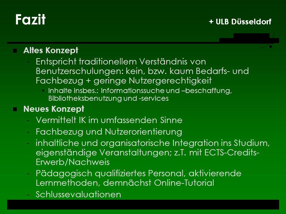 Fazit + ULB Düsseldorf Altes Konzept -Entspricht traditionellem Verständnis von Benutzerschulungen: kein, bzw. kaum Bedarfs- und Fachbezug + geringe N