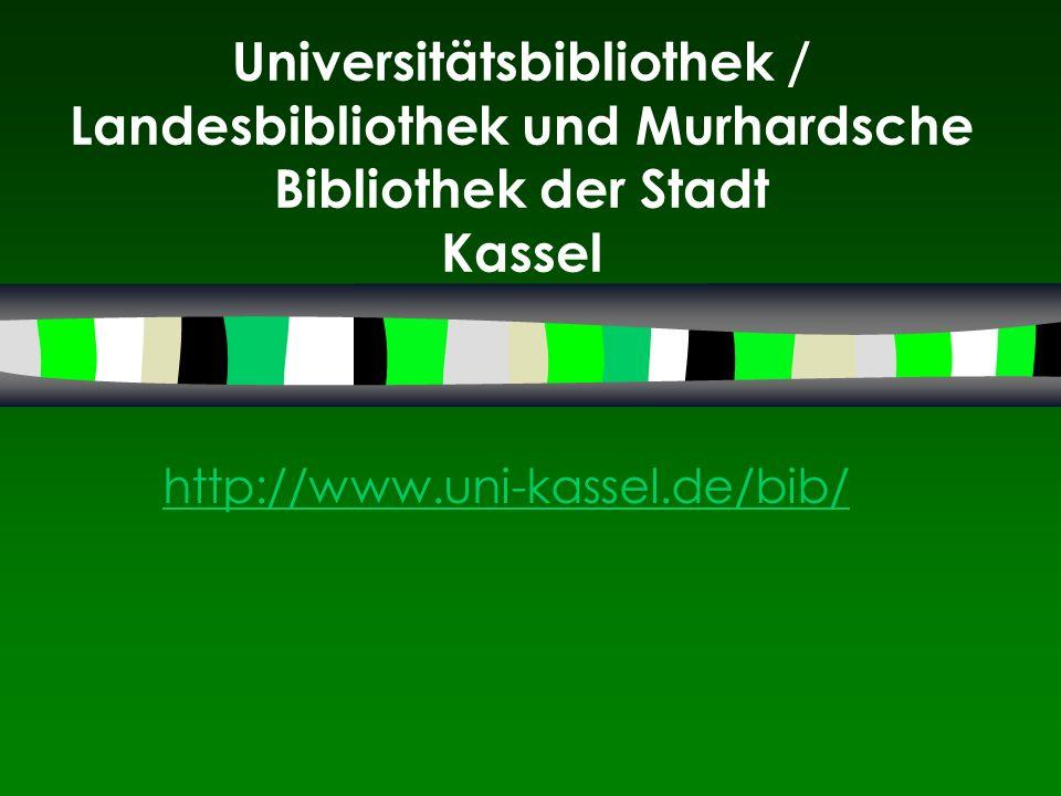 Universitätsbibliothek / Landesbibliothek und Murhardsche Bibliothek der Stadt Kassel http://www.uni-kassel.de/bib/
