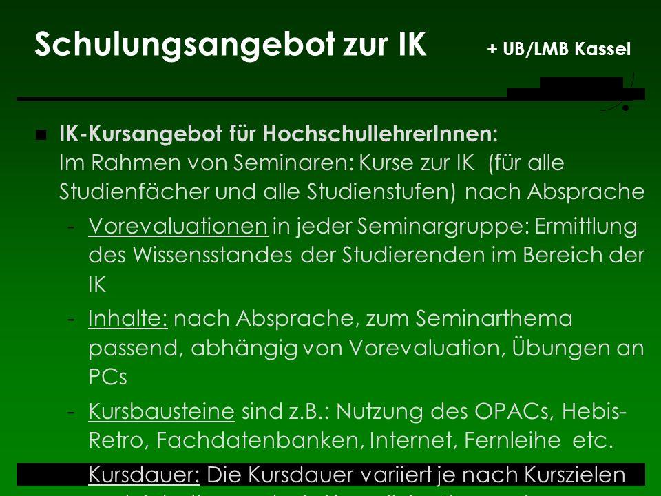 Schulungsangebot zur IK + UB/LMB Kassel IK-Kursangebot für HochschullehrerInnen: Im Rahmen von Seminaren: Kurse zur IK (für alle Studienfächer und all