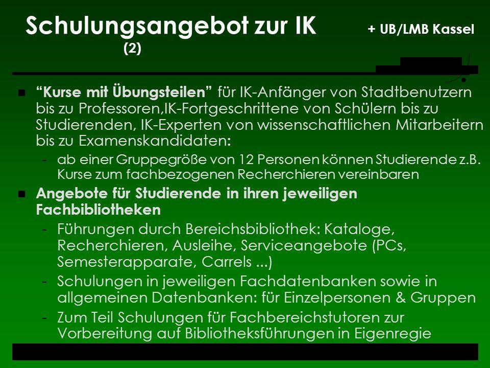 Schulungsangebot zur IK + UB/LMB Kassel (2) Kurse mit Übungsteilen für IK-Anfänger von Stadtbenutzern bis zu Professoren,IK-Fortgeschrittene von Schül