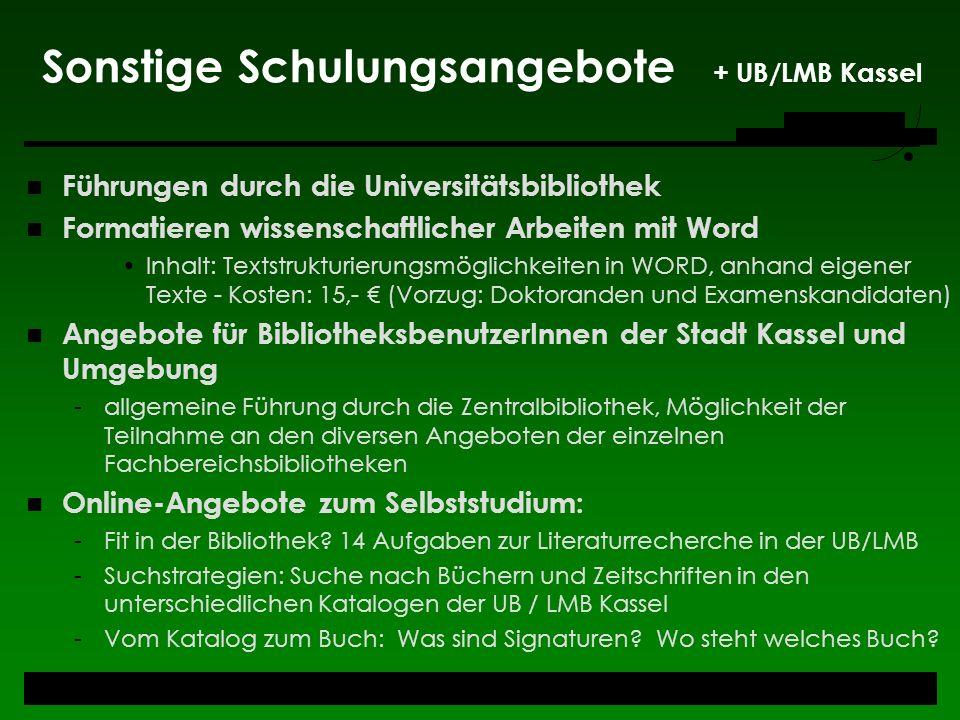 Sonstige Schulungsangebote + UB/LMB Kassel Führungen durch die Universitätsbibliothek Formatieren wissenschaftlicher Arbeiten mit Word Inhalt: Textstr