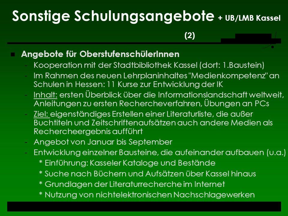Sonstige Schulungsangebote + UB/LMB Kassel (2) Angebote für OberstufenschülerInnen -Kooperation mit der Stadtbibliothek Kassel (dort: 1.Baustein) -Im