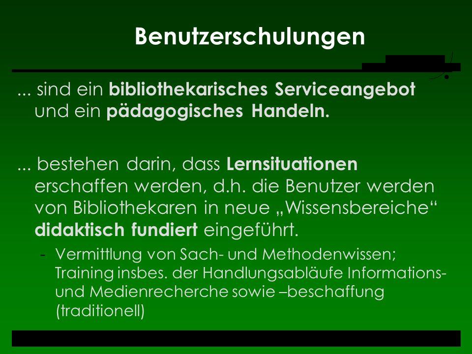 Benutzerschulungen... sind ein bibliothekarisches Serviceangebot und ein pädagogisches Handeln.... bestehen darin, dass Lernsituationen erschaffen wer