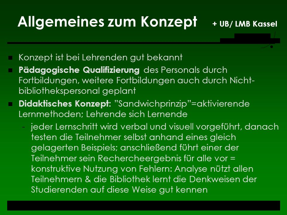 Allgemeines zum Konzept + UB/ LMB Kassel Konzept ist bei Lehrenden gut bekannt Pädagogische Qualifizierung des Personals durch Fortbildungen, weitere