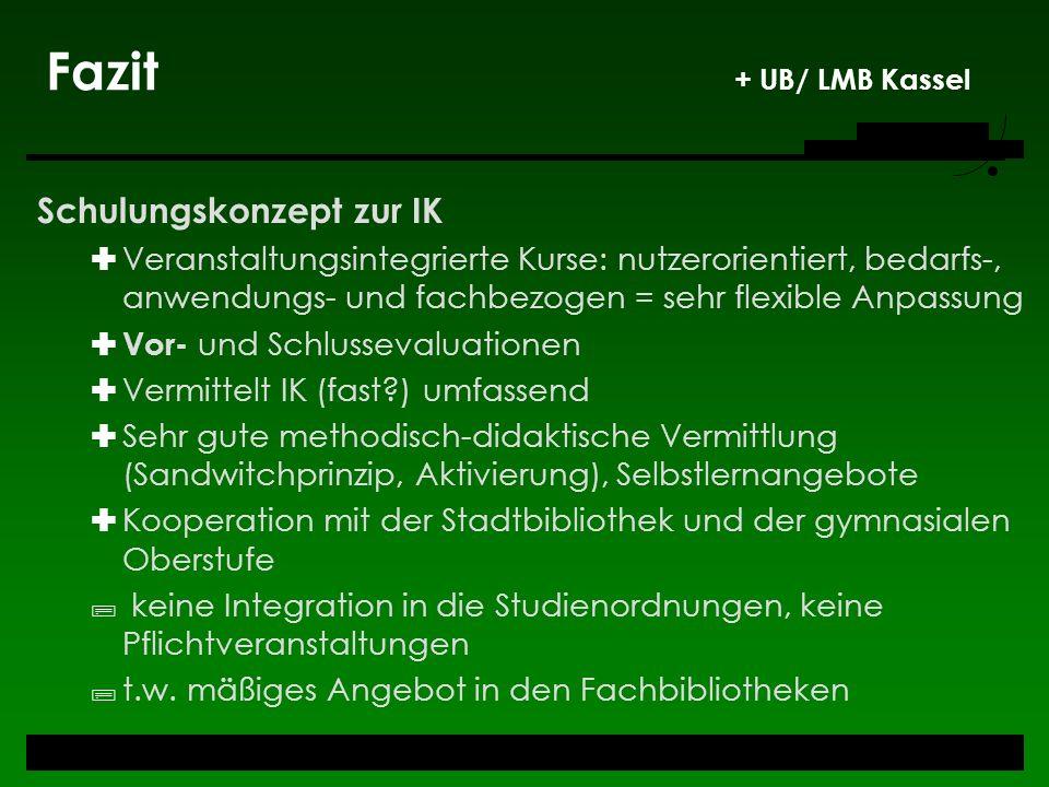 Fazit + UB/ LMB Kassel Schulungskonzept zur IK Veranstaltungsintegrierte Kurse: nutzerorientiert, bedarfs-, anwendungs- und fachbezogen = sehr flexibl