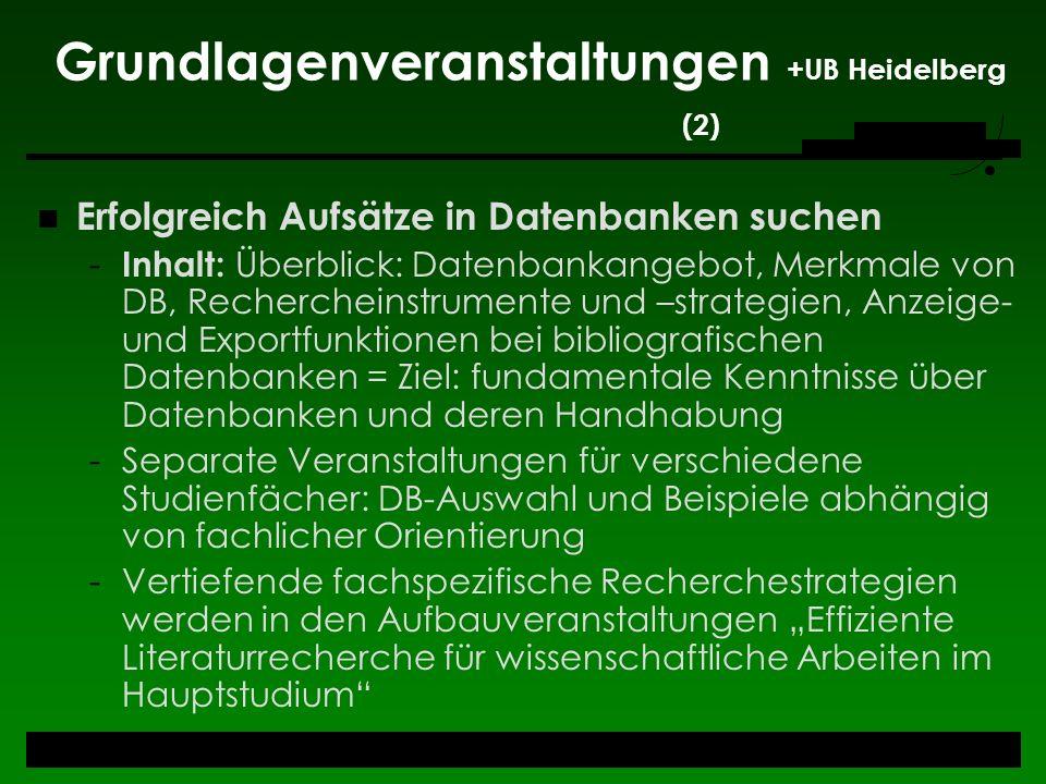 Grundlagenveranstaltungen +UB Heidelberg (2) Erfolgreich Aufsätze in Datenbanken suchen - Inhalt: Überblick: Datenbankangebot, Merkmale von DB, Recher