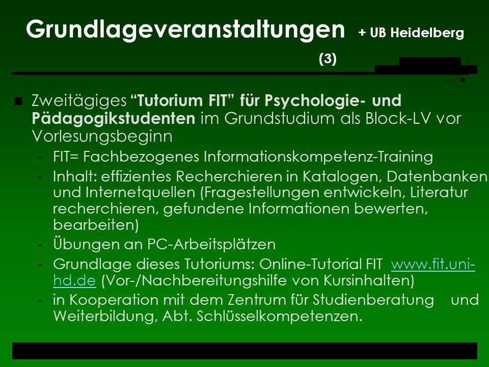 Grundlageveranstaltungen + UB Heidelberg (3) Zweitägiges Tutorium FIT für Psychologie- und Pädagogikstudenten im Grundstudium als Block-LV vor Vorlesu