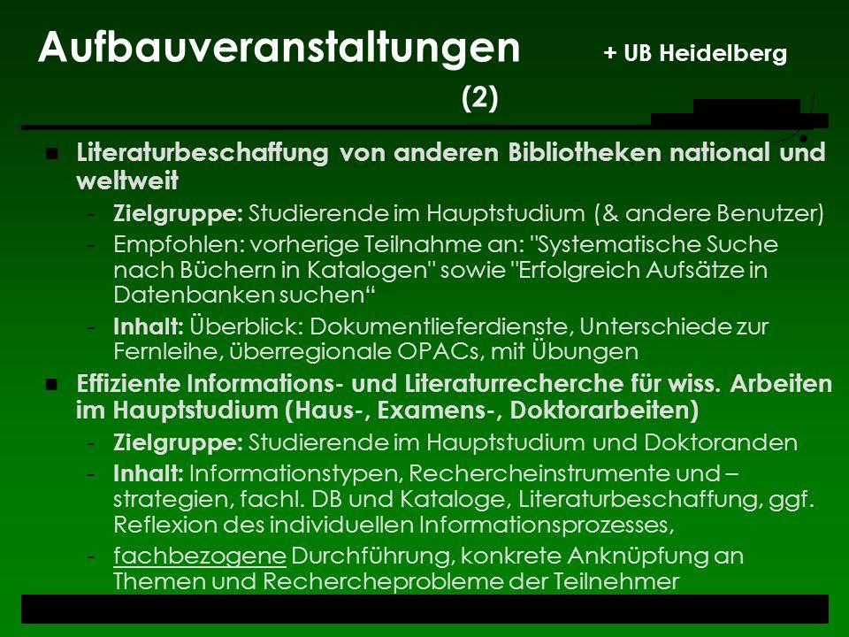 Aufbauveranstaltungen + UB Heidelberg (2) Literaturbeschaffung von anderen Bibliotheken national und weltweit - Zielgruppe: Studierende im Hauptstudiu