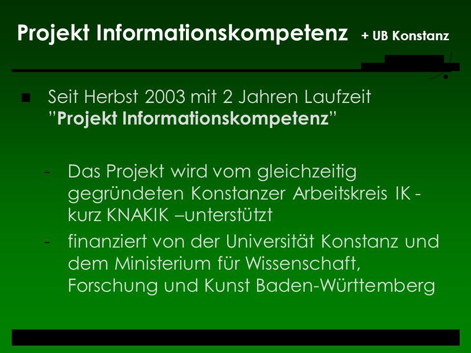 Projekt Informationskompetenz + UB Konstanz Seit Herbst 2003 mit 2 Jahren Laufzeit Projekt Informationskompetenz -Das Projekt wird vom gleichzeitig ge