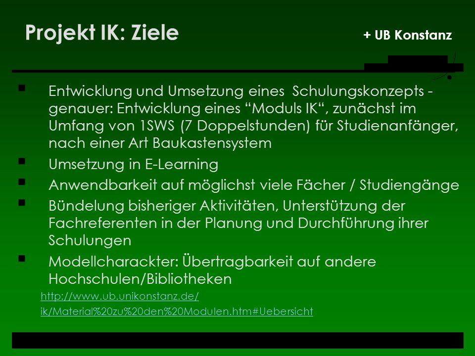 Projekt IK: Ziele + UB Konstanz Entwicklung und Umsetzung eines Schulungskonzepts - genauer: Entwicklung eines Moduls IK, zunächst im Umfang von 1SWS