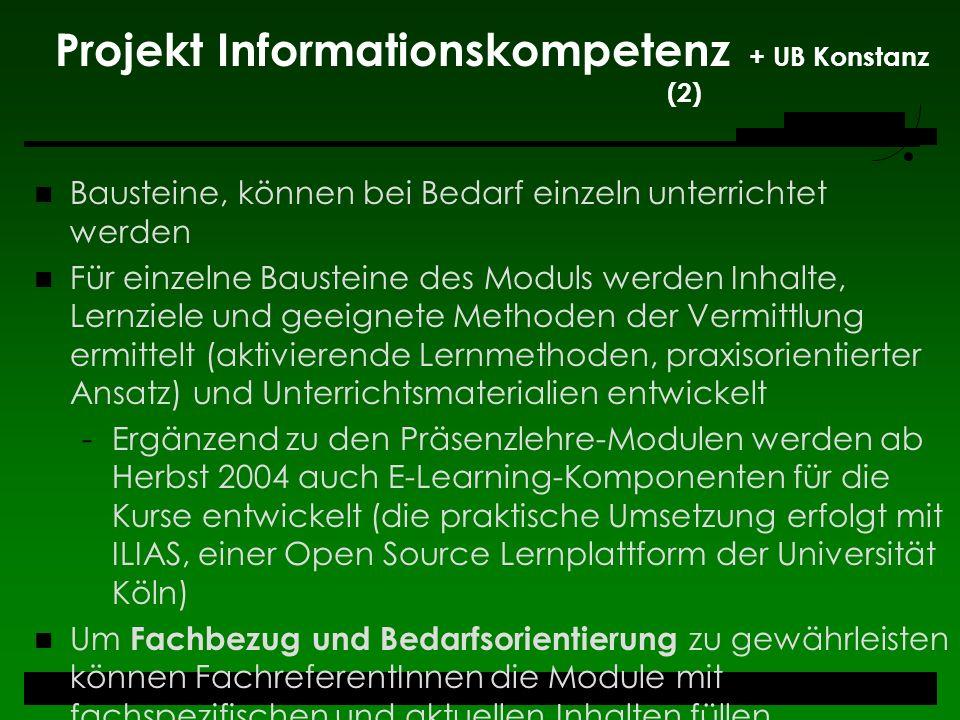 Projekt Informationskompetenz + UB Konstanz (2) Bausteine, können bei Bedarf einzeln unterrichtet werden Für einzelne Bausteine des Moduls werden Inha
