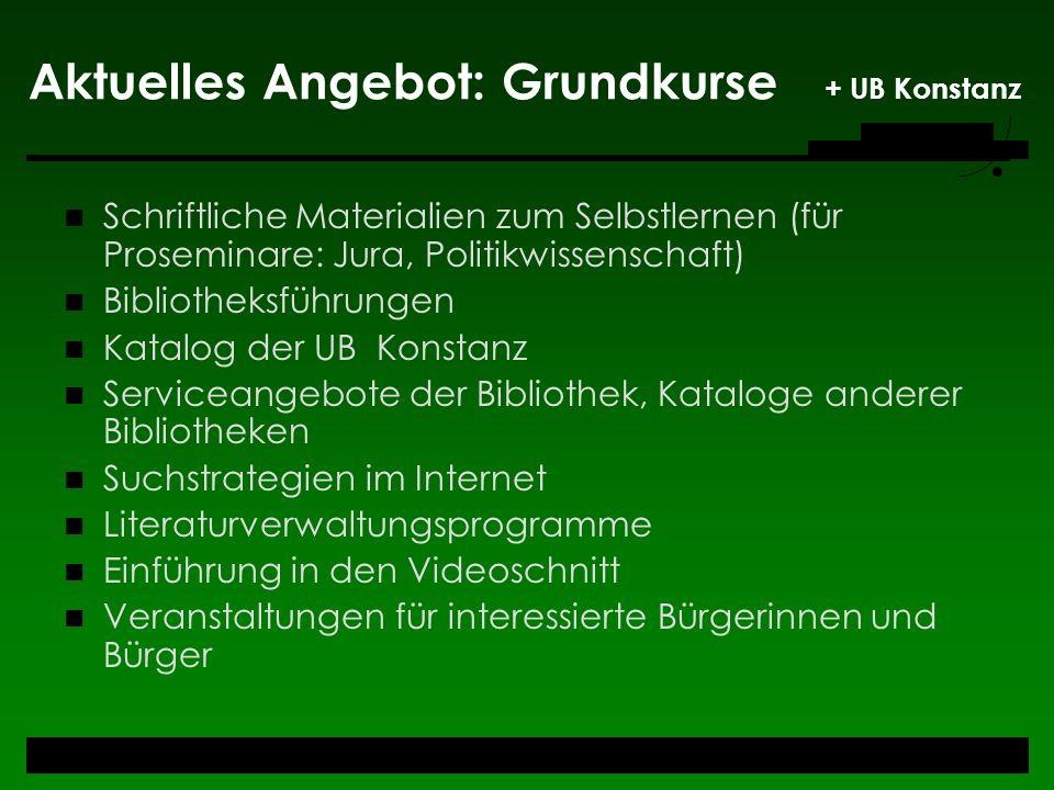 Aktuelles Angebot: Grundkurse + UB Konstanz Schriftliche Materialien zum Selbstlernen (für Proseminare: Jura, Politikwissenschaft) Bibliotheksführunge