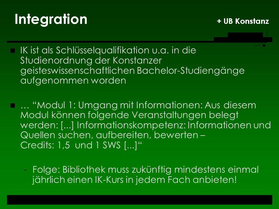 Integration + UB Konstanz IK ist als Schlüsselqualifikation u.a. in die Studienordnung der Konstanzer geisteswissenschaftlichen Bachelor-Studiengänge