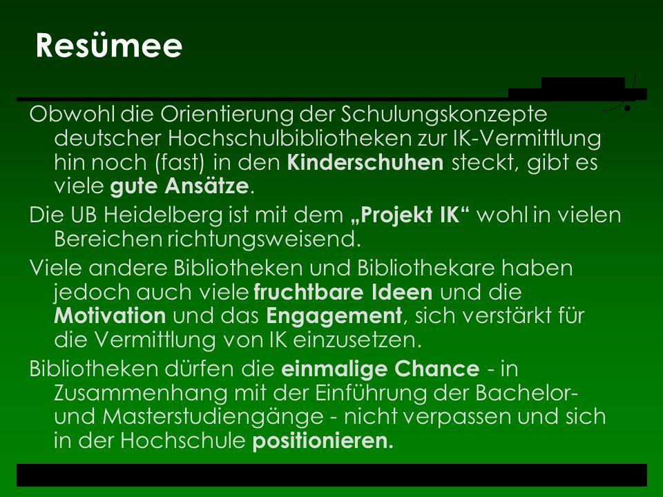 Resümee Obwohl die Orientierung der Schulungskonzepte deutscher Hochschulbibliotheken zur IK-Vermittlung hin noch (fast) in den Kinderschuhen steckt,
