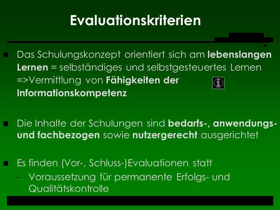 Evaluationskriterien Das Schulungskonzept orientiert sich am lebenslangen Lernen = selbständiges und selbstgesteuertes Lernen =>Vermittlung von Fähigk