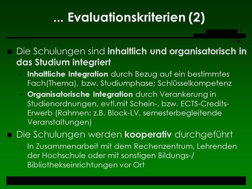 ... Evaluationskriterien (2) Die Schulungen sind inhaltlich und organisatorisch in das Studium integriert - Inhaltliche Integration durch Bezug auf ei
