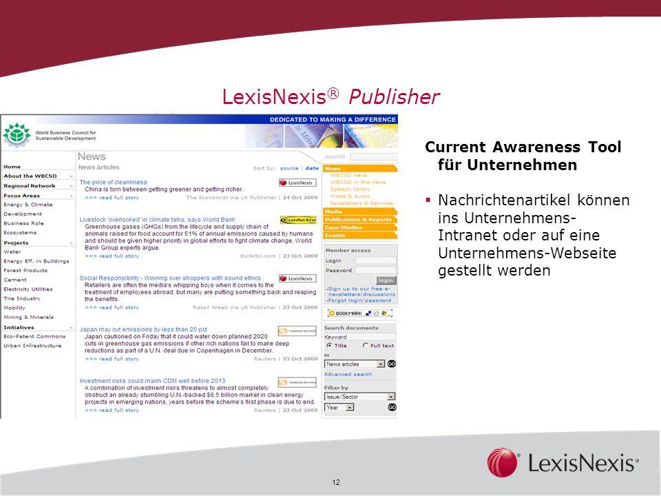 12 LexisNexis ® Publisher Current Awareness Tool für Unternehmen Nachrichtenartikel können ins Unternehmens- Intranet oder auf eine Unternehmens-Webse