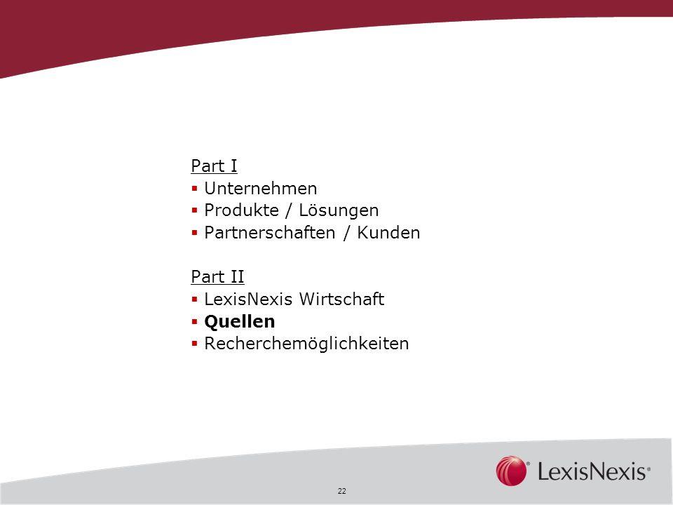 22 Part I Unternehmen Produkte / Lösungen Partnerschaften / Kunden Part II LexisNexis Wirtschaft Quellen Recherchemöglichkeiten