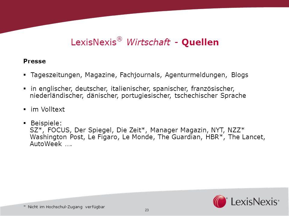 23 LexisNexis ® Wirtschaft - Quellen Presse Tageszeitungen, Magazine, Fachjournals, Agenturmeldungen, Blogs in englischer, deutscher, italienischer, s