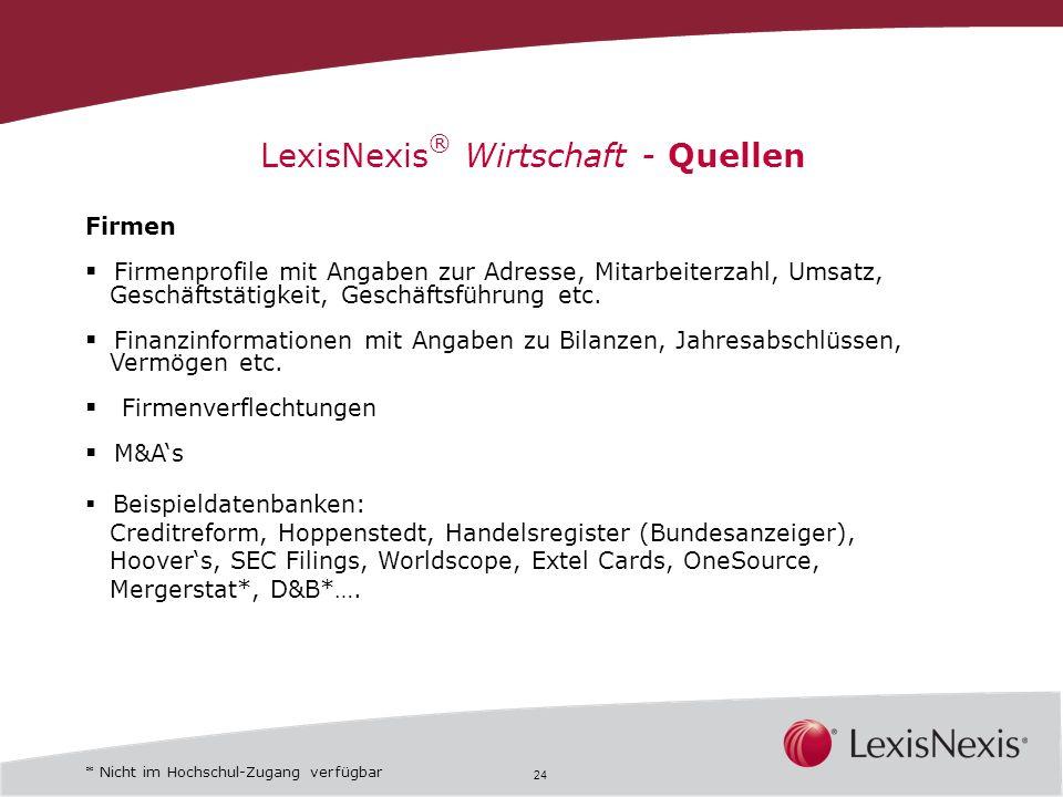 24 LexisNexis ® Wirtschaft - Quellen Firmen Firmenprofile mit Angaben zur Adresse, Mitarbeiterzahl, Umsatz, Geschäftstätigkeit, Geschäftsführung etc.