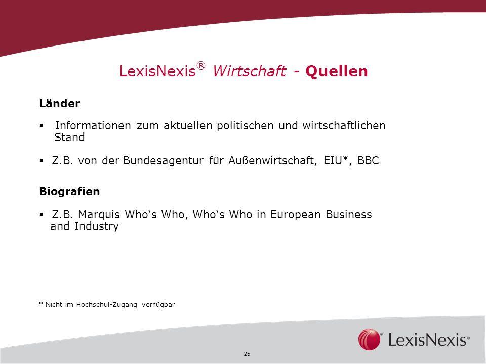 25 LexisNexis ® Wirtschaft - Quellen Länder Informationen zum aktuellen politischen und wirtschaftlichen Stand Z.B. von der Bundesagentur für Außenwir