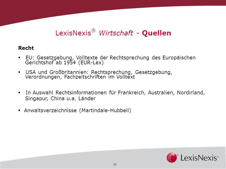 26 LexisNexis ® Wirtschaft - Quellen Recht EU: Gesetzgebung, Volltexte der Rechtsprechung des Europäischen Gerichtshof ab 1954 (EUR-Lex) USA und Großb