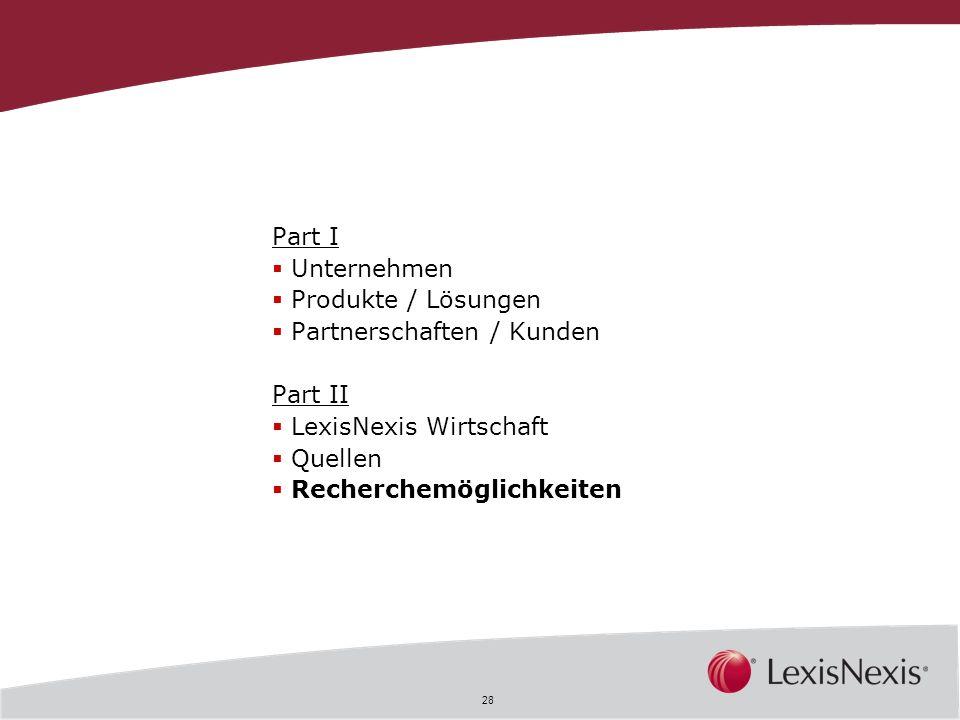 28 Part I Unternehmen Produkte / Lösungen Partnerschaften / Kunden Part II LexisNexis Wirtschaft Quellen Recherchemöglichkeiten
